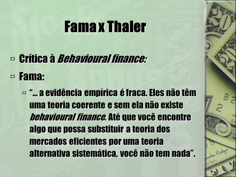 Fama x Thaler Crítica à Behavioural finance: Fama: … a evidência empírica é fraca. Eles não têm uma teoria coerente e sem ela não existe behavioural f