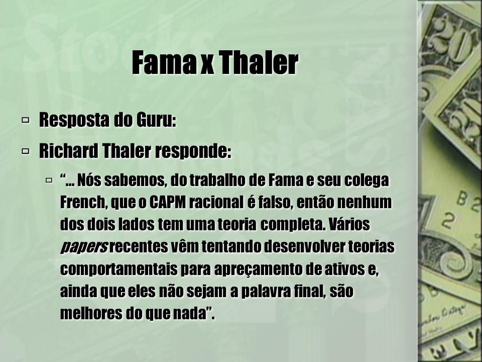 Fama x Thaler Resposta do Guru: Richard Thaler responde:... Nós sabemos, do trabalho de Fama e seu colega French, que o CAPM racional é falso, então n