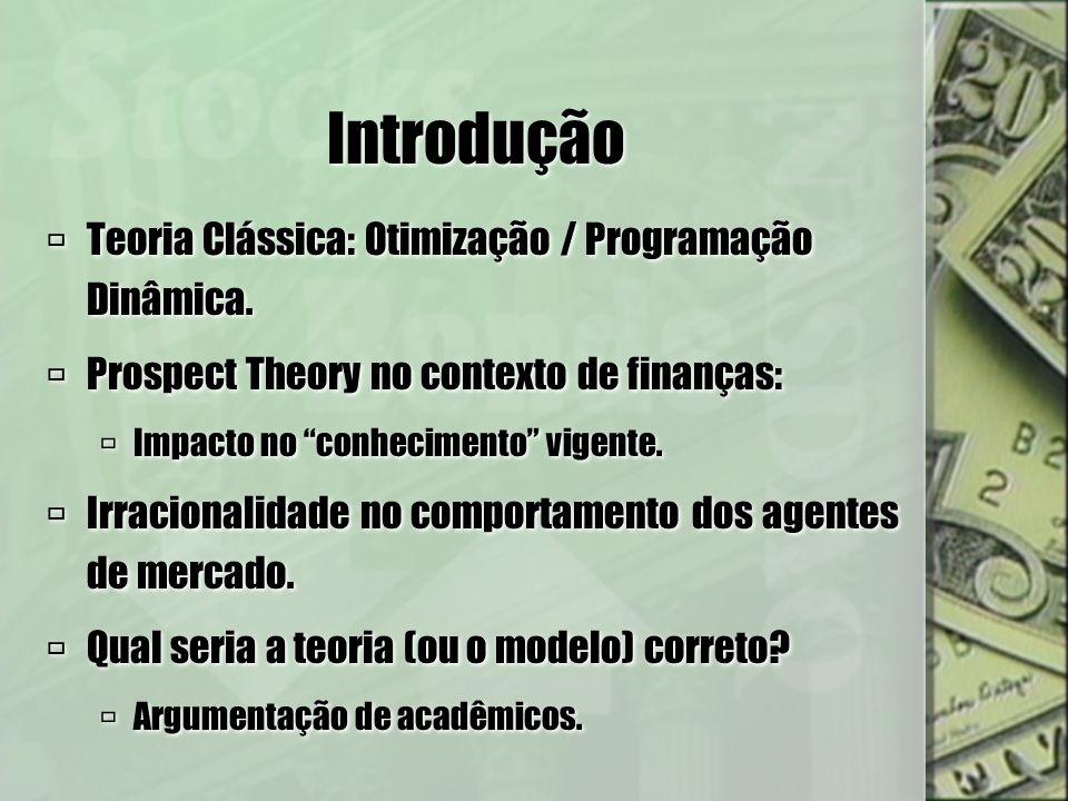 Introdução Teoria Clássica: Otimização / Programação Dinâmica. Prospect Theory no contexto de finanças: Impacto no conhecimento vigente. Irracionalida