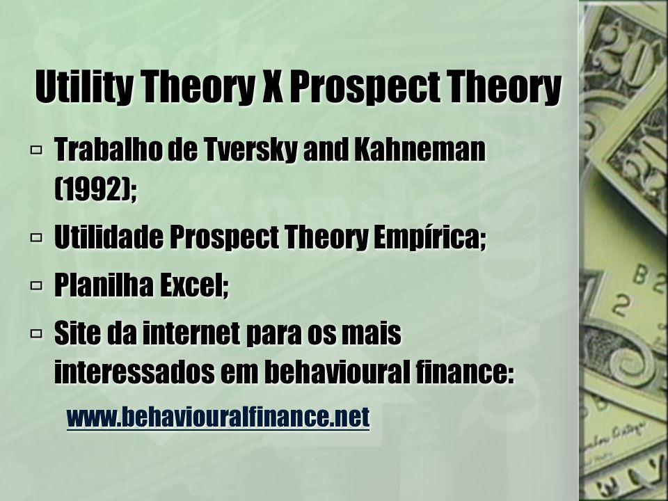 Utility Theory X Prospect Theory Trabalho de Tversky and Kahneman (1992); Utilidade Prospect Theory Empírica; Planilha Excel; Site da internet para os
