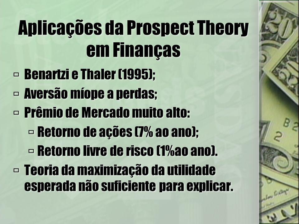 Aplicações da Prospect Theory em Finanças Benartzi e Thaler (1995); Aversão míope a perdas; Prêmio de Mercado muito alto: Retorno de ações (7% ao ano)