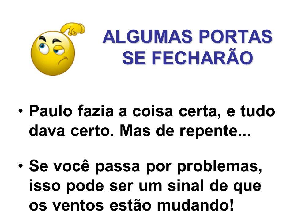 ALGUMAS PORTAS SE FECHARÃO Paulo fazia a coisa certa, e tudo dava certo. Mas de repente... Se você passa por problemas, isso pode ser um sinal de que