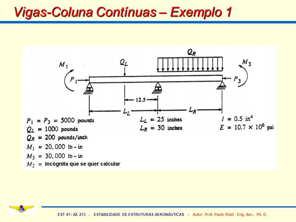 EST 41 / AE 213 - ESTABILIDADE DE ESTRUTURAS AERONÁUTICAS – Autor: Prof. Paulo Rizzi - Eng. Aer., Ph. D. Vigas-Coluna Contínuas – Exemplo 1