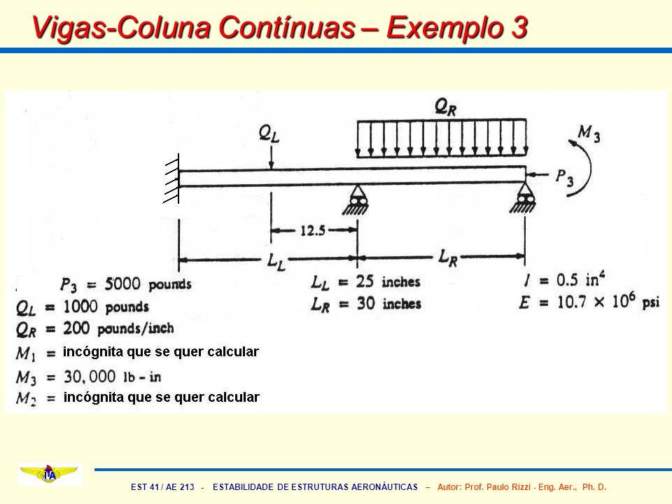 EST 41 / AE 213 - ESTABILIDADE DE ESTRUTURAS AERONÁUTICAS – Autor: Prof. Paulo Rizzi - Eng. Aer., Ph. D. Vigas-Coluna Contínuas – Exemplo 3