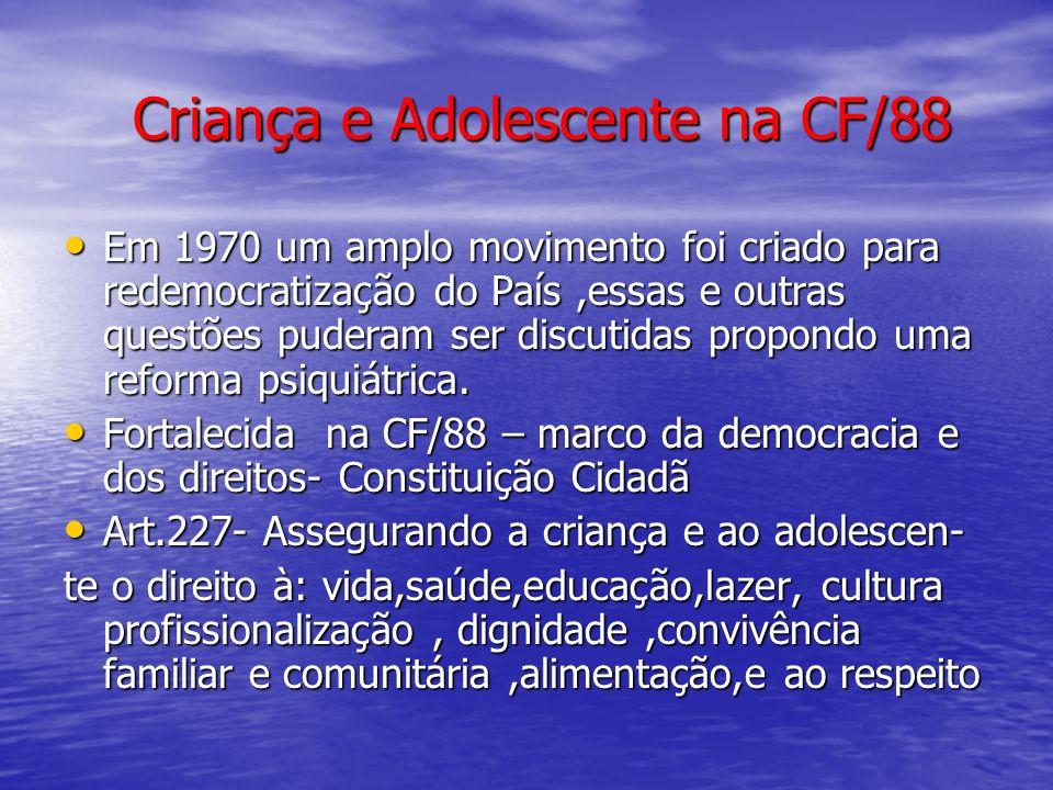 Criança e Adolescente na CF/88 Em 1970 um amplo movimento foi criado para redemocratização do País,essas e outras questões puderam ser discutidas prop