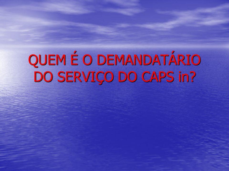 QUEM É O DEMANDATÁRIO DO SERVIÇO DO CAPS in?