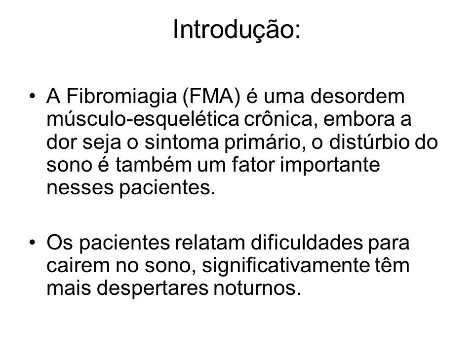 Introdução: A Fibromiagia (FMA) é uma desordem músculo-esquelética crônica, embora a dor seja o sintoma primário, o distúrbio do sono é também um fato