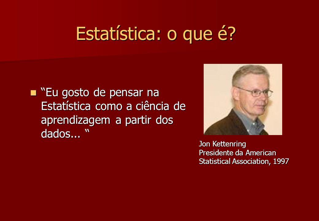 Estatística: o que é? Eu gosto de pensar na Estatística como a ciência de aprendizagem a partir dos dados... Eu gosto de pensar na Estatística como a