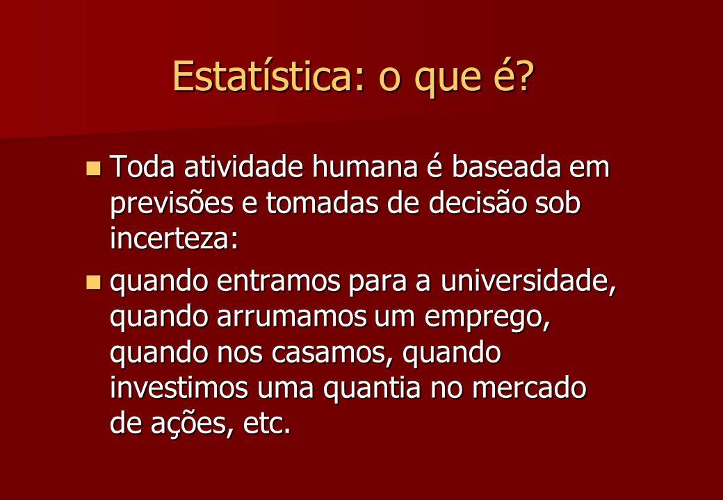 Estatística: o que é? Toda atividade humana é baseada em previsões e tomadas de decisão sob incerteza: Toda atividade humana é baseada em previsões e