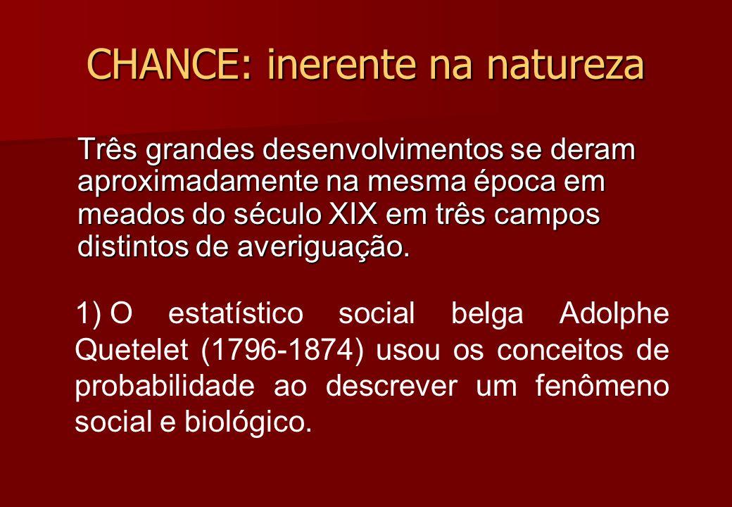 CHANCE: inerente na natureza Três grandes desenvolvimentos se deram aproximadamente na mesma época em meados do século XIX em três campos distintos de