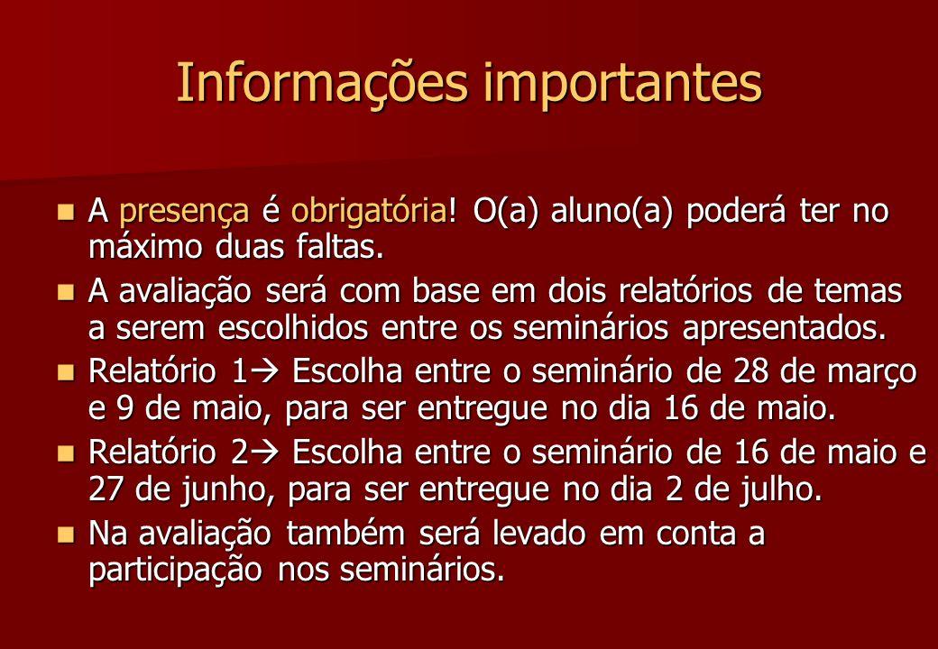 Informações importantes A presença é obrigatória! O(a) aluno(a) poderá ter no máximo duas faltas. A presença é obrigatória! O(a) aluno(a) poderá ter n