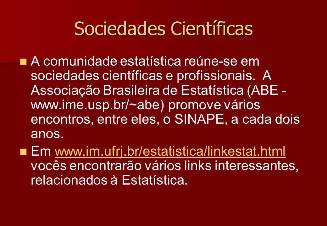 Sociedades Científicas A comunidade estatística reúne-se em sociedades científicas e profissionais. A Associação Brasileira de Estatística (ABE - www.