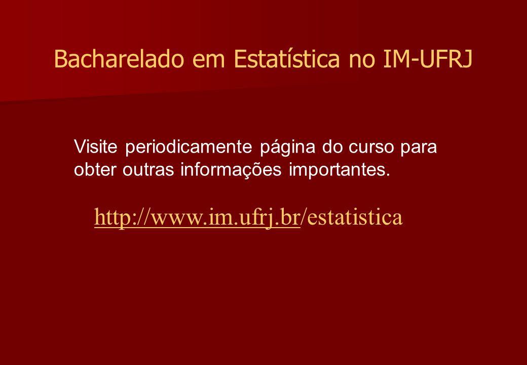 http://www.im.ufrj.brhttp://www.im.ufrj.br/estatistica Visite periodicamente página do curso para obter outras informações importantes. Bacharelado em