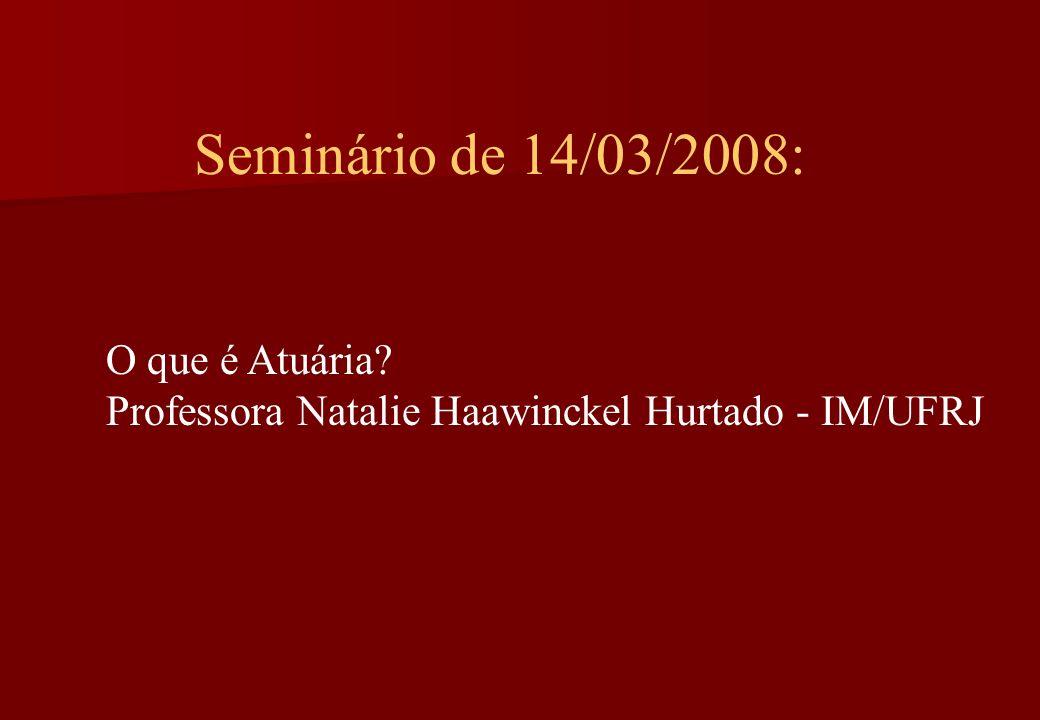 Seminário de 14/03/2008: O que é Atuária? Professora Natalie Haawinckel Hurtado - IM/UFRJ