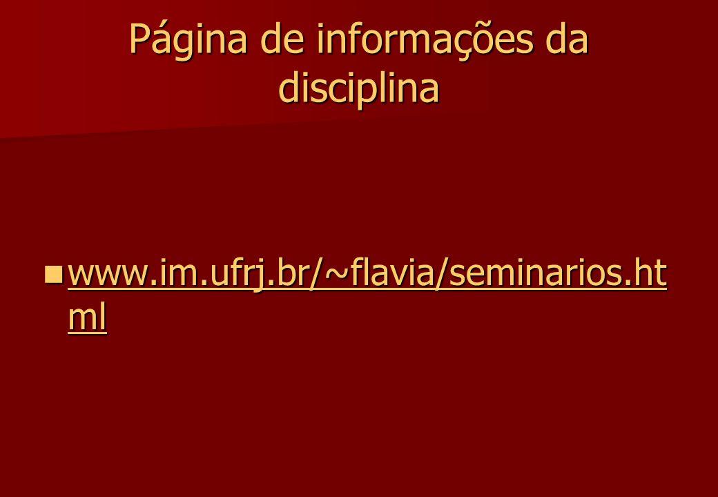 Página de informações da disciplina www.im.ufrj.br/~flavia/seminarios.ht ml www.im.ufrj.br/~flavia/seminarios.ht ml www.im.ufrj.br/~flavia/seminarios.