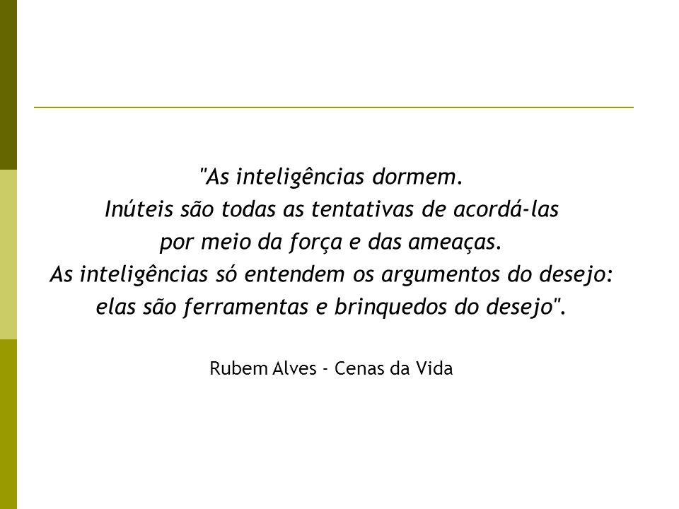 s Inteligências múltiplas - Gardner Competência intelectual humana: - Habilidades na resolução de problemas - Potencial para criar, encontrar problemas - Foco: conhecimento novo Como pensamos o intelecto.