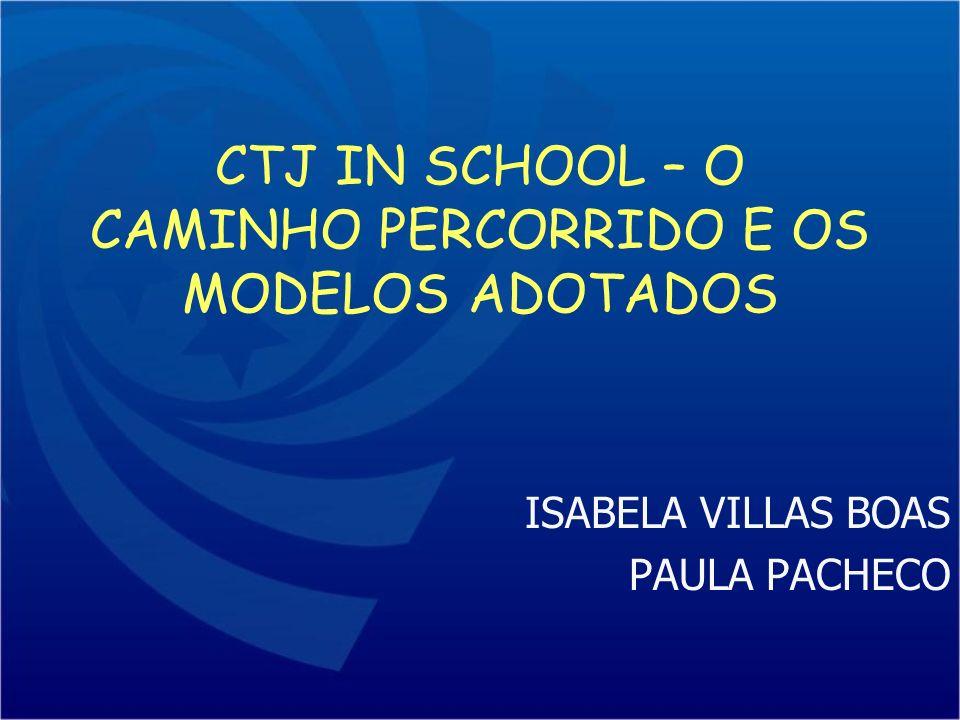 CTJ IN SCHOOL – O CAMINHO PERCORRIDO E OS MODELOS ADOTADOS ISABELA VILLAS BOAS PAULA PACHECO