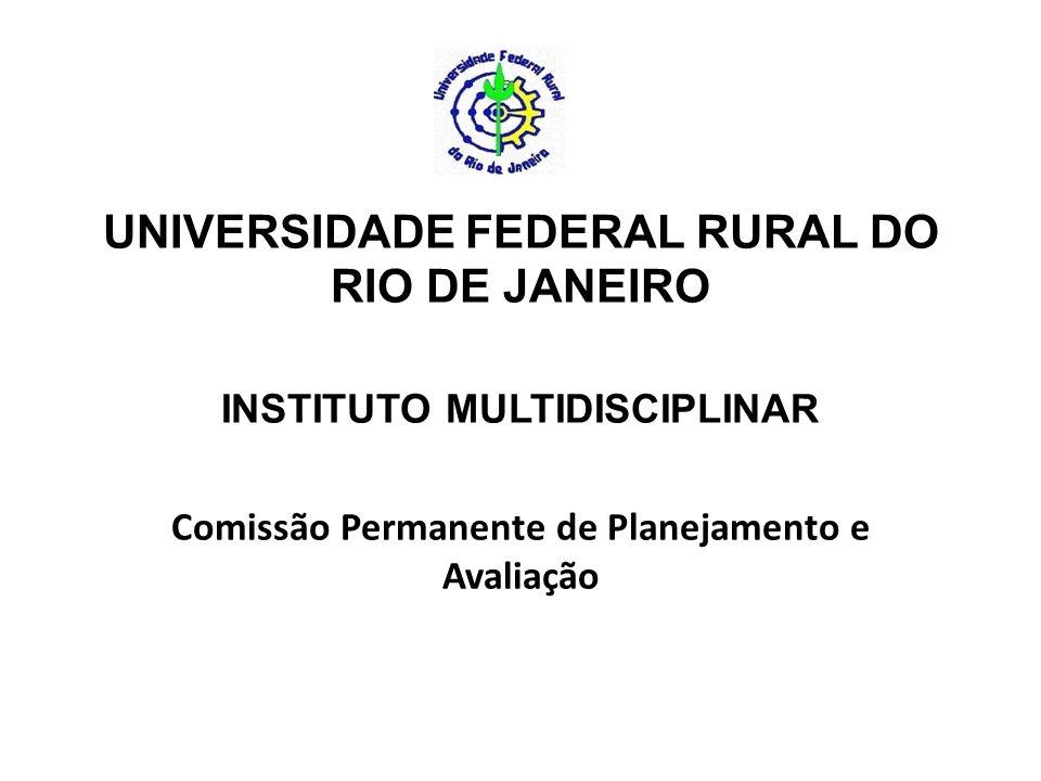 UNIVERSIDADE FEDERAL RURAL DO RIO DE JANEIRO INSTITUTO MULTIDISCIPLINAR Comissão Permanente de Planejamento e Avaliação