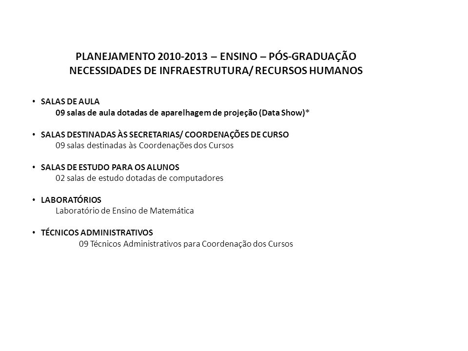 NECESSIDADES DE INFRAESTRUTURA/ RECURSOS HUMANOS SALAS DE AULA 09 salas de aula dotadas de aparelhagem de projeção (Data Show)* SALAS DESTINADAS ÀS SE