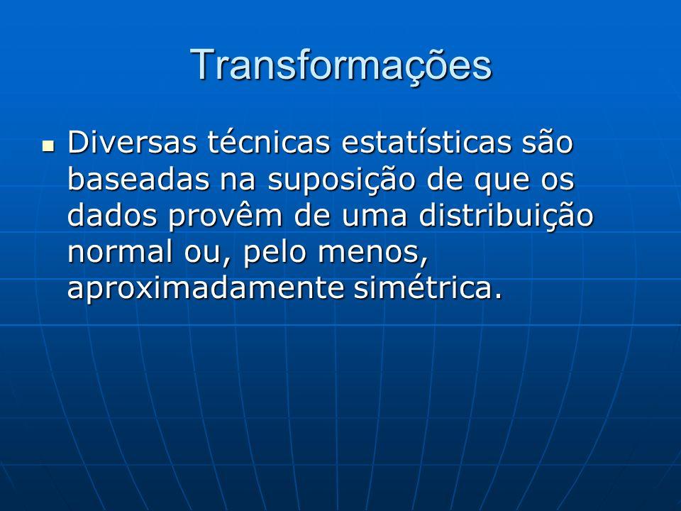 Transformações Diversas técnicas estatísticas são baseadas na suposição de que os dados provêm de uma distribuição normal ou, pelo menos, aproximadame