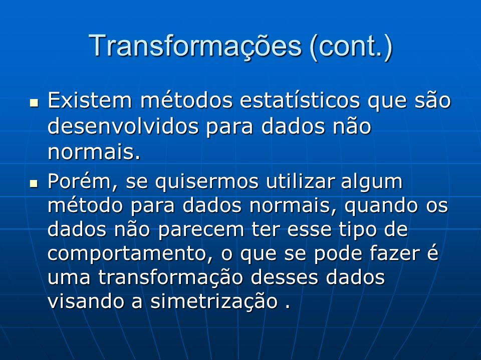 Transformações (cont.) Existem métodos estatísticos que são desenvolvidos para dados não normais. Existem métodos estatísticos que são desenvolvidos p