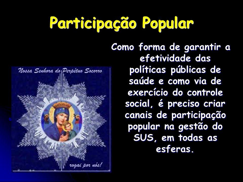 Participação Popular Como forma de garantir a efetividade das políticas públicas de saúde e como via de exercício do controle social, é preciso criar