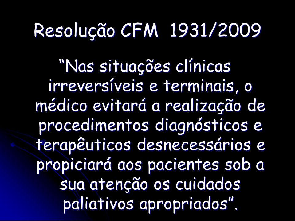 Resolução CFM 1931/2009 Nas situações clínicas irreversíveis e terminais, o médico evitará a realização de procedimentos diagnósticos e terapêuticos d