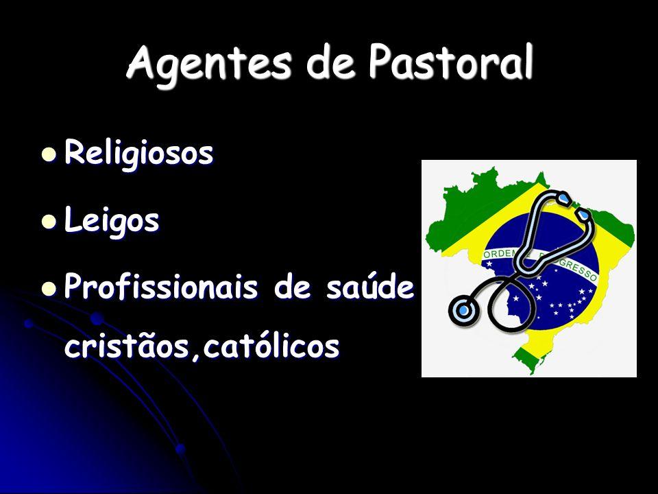 Agentes de Pastoral Religiosos Religiosos Leigos Leigos Profissionais de saúde cristãos,católicos Profissionais de saúde cristãos,católicos