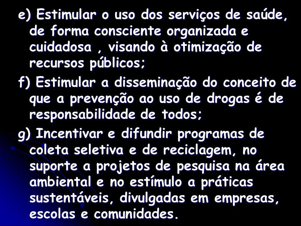 e) Estimular o uso dos serviços de saúde, de forma consciente organizada e cuidadosa, visando à otimização de recursos públicos; f) Estimular a dissem