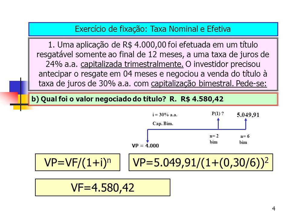 4 Exercício de fixação: Taxa Nominal e Efetiva 1. Uma aplicação de R$ 4.000,00 foi efetuada em um título resgatável somente ao final de 12 meses, a um