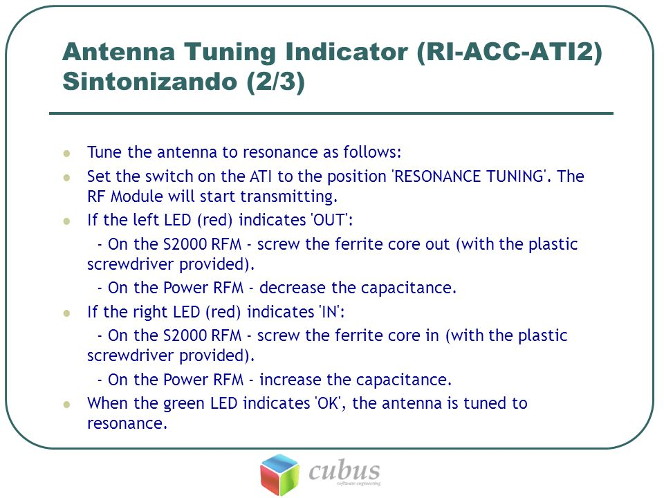 Antenna Tuning Indicator (RI-ACC-ATI2) Sintonizando (2/3) Tune the antenna to resonance as follows: Set the switch on the ATI to the position 'RESONAN