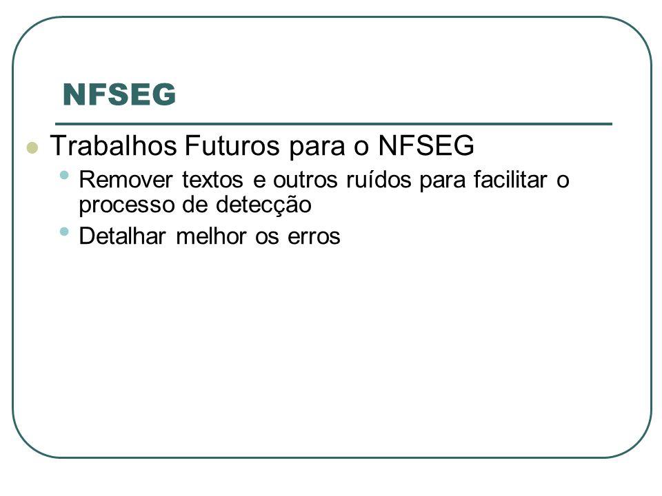 NFSEG Trabalhos Futuros para o NFSEG Remover textos e outros ruídos para facilitar o processo de detecção Detalhar melhor os erros