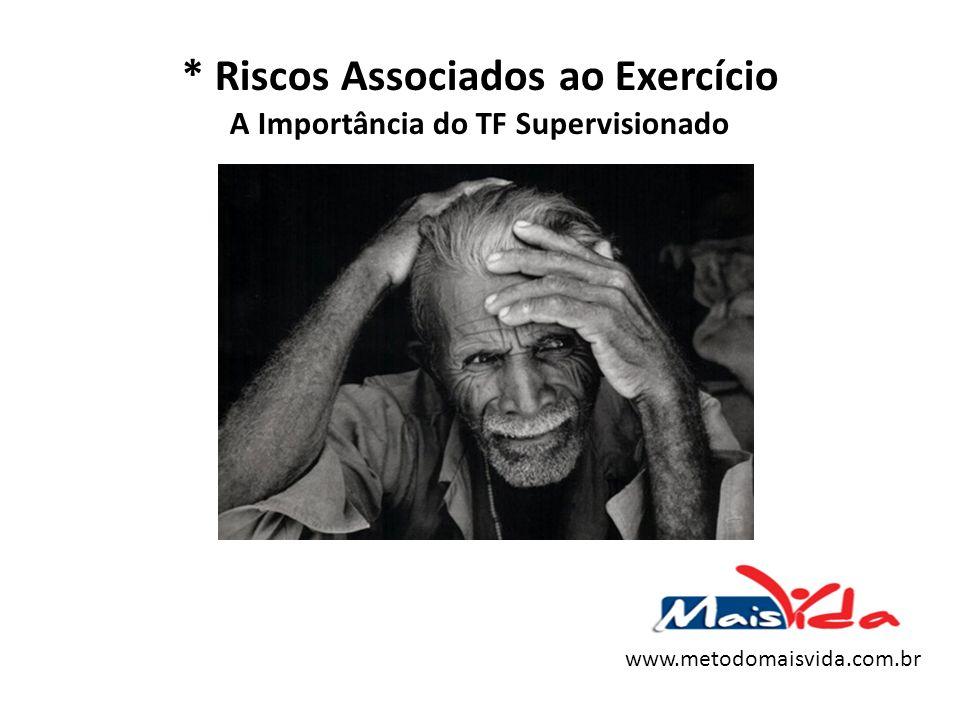 * Riscos Associados ao Exercício A Importância do TF Supervisionado www.metodomaisvida.com.br