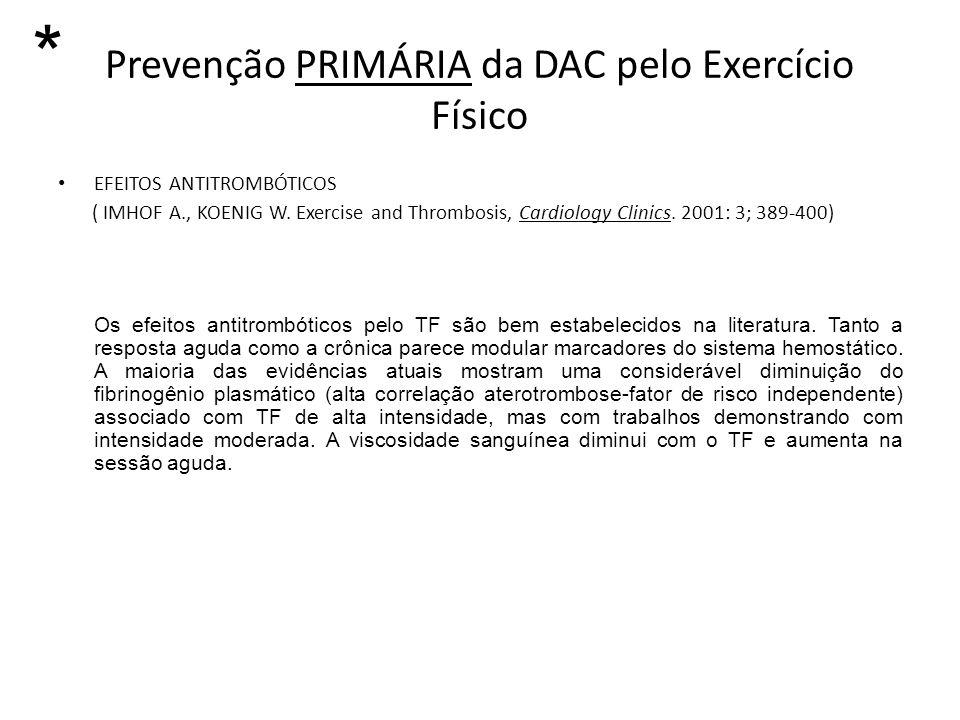 Prevenção PRIMÁRIA da DAC pelo Exercício Físico EFEITOS ANTITROMBÓTICOS ( IMHOF A., KOENIG W. Exercise and Thrombosis, Cardiology Clinics. 2001: 3; 38