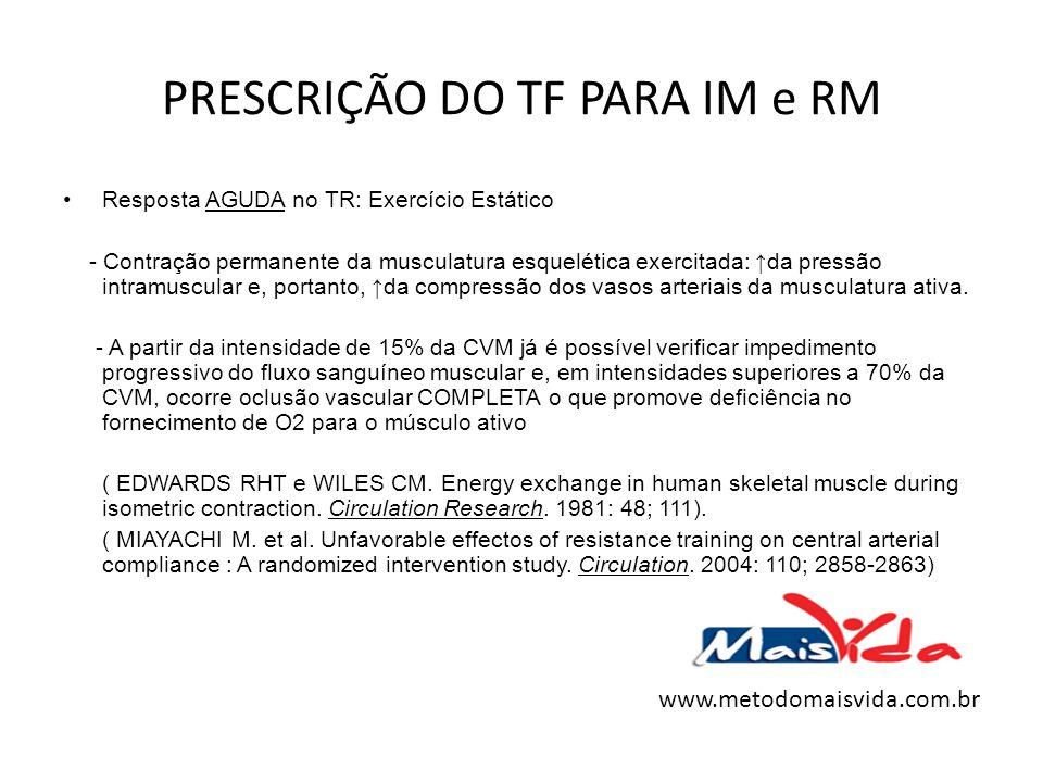 PRESCRIÇÃO DO TF PARA IM e RM Resposta AGUDA no TR: Exercício Estático - Contração permanente da musculatura esquelética exercitada: da pressão intram