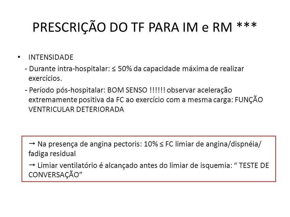 PRESCRIÇÃO DO TF PARA IM e RM *** INTENSIDADE - Durante intra-hospitalar: 50% da capacidade máxima de realizar exercícios. - Período pós-hospitalar: B