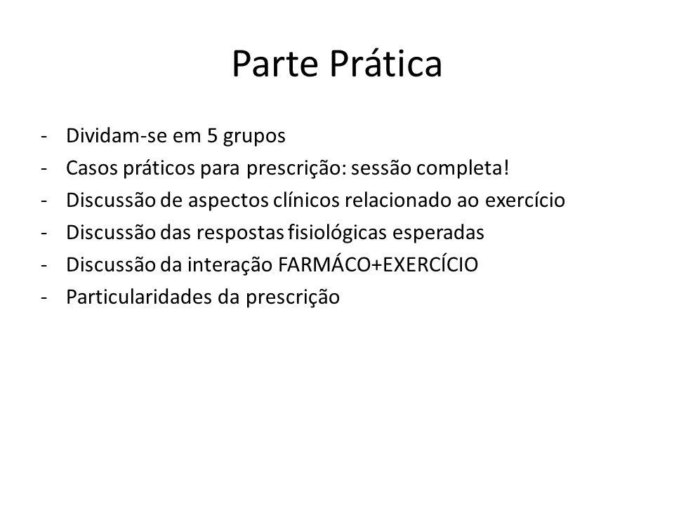 Parte Prática -Dividam-se em 5 grupos -Casos práticos para prescrição: sessão completa! -Discussão de aspectos clínicos relacionado ao exercício -Disc