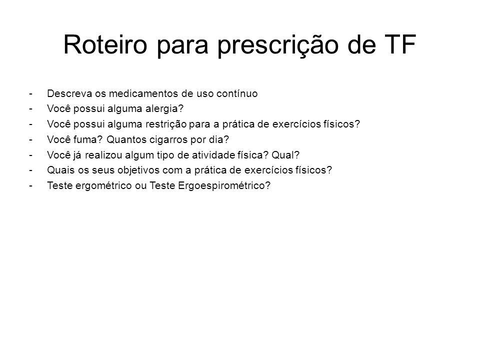 Roteiro para prescrição de TF -Descreva os medicamentos de uso contínuo -Você possui alguma alergia? -Você possui alguma restrição para a prática de e