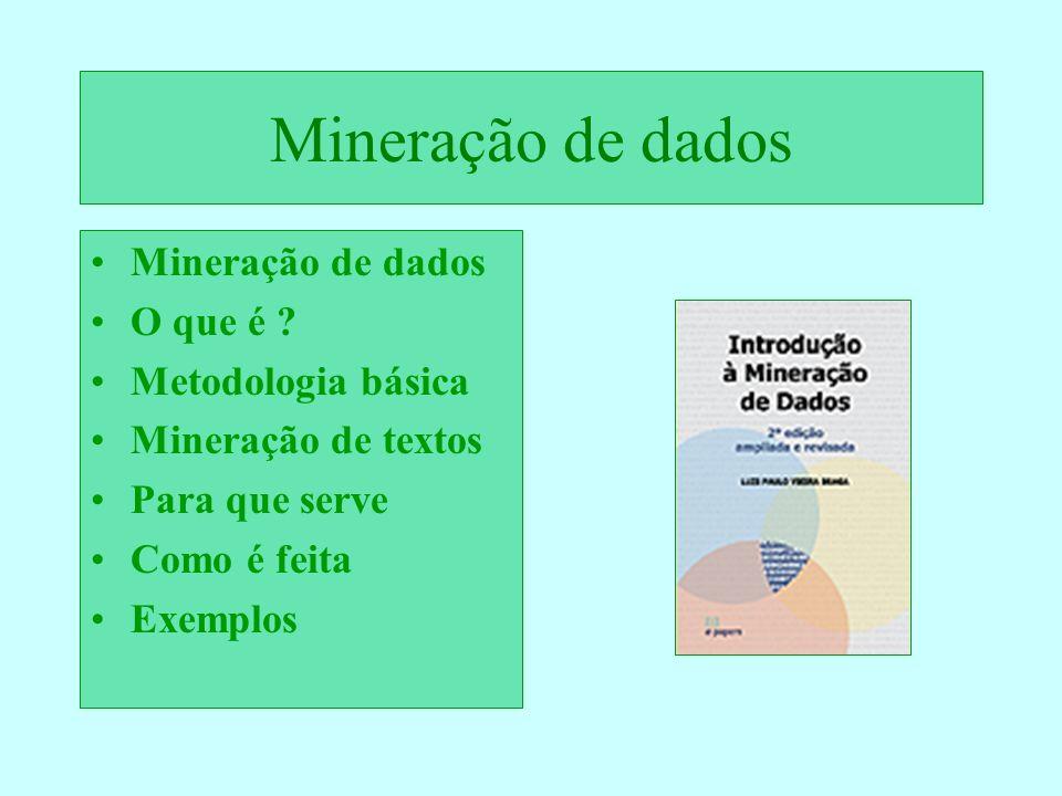 Mineração de dados O que é: A mineração de dados é uma metodologia para predição e classificação em grandes massas de dados observacionais, sem a tendenciosidade e a limitação de uma análise baseada exclusivamente na experiência do especialista.