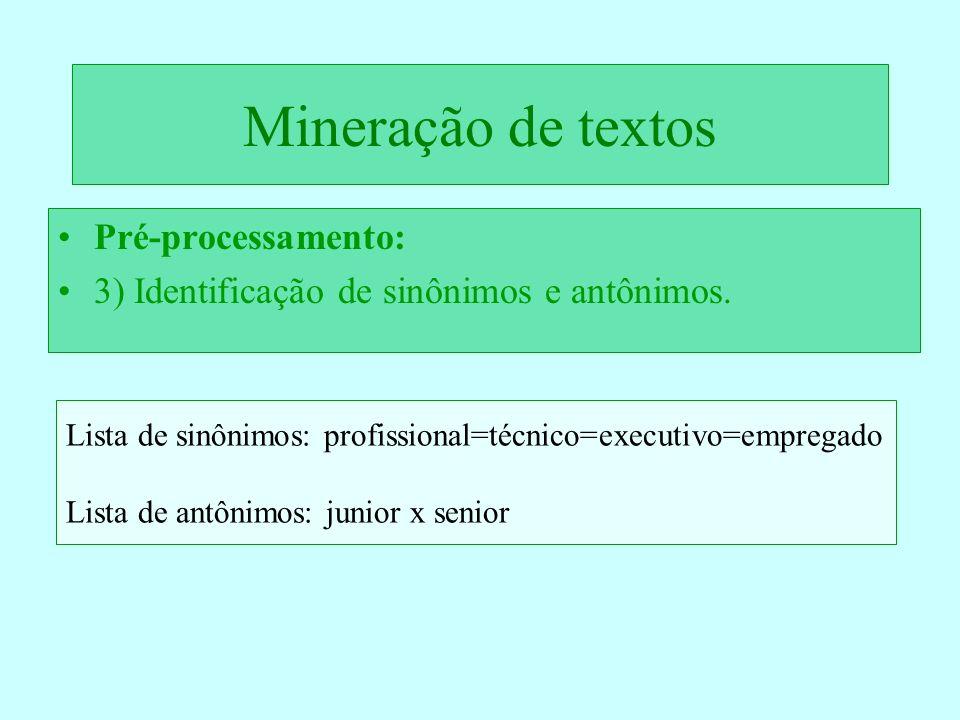 Mineração de textos Pré-processamento: 3) Identificação de sinônimos e antônimos. Lista de sinônimos: profissional=técnico=executivo=empregado Lista d