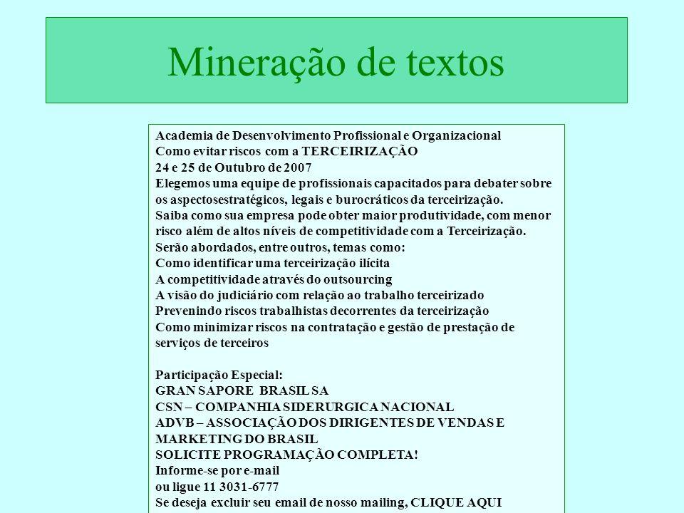 Mineração de textos Academia de Desenvolvimento Profissional e Organizacional Como evitar riscos com a TERCEIRIZAÇÃO 24 e 25 de Outubro de 2007 Elegem