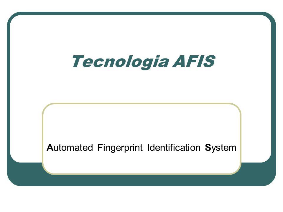 Definição Sistema automatizado de identificação de impressões digitais Tecnologia altamente difundida pelo mundo Consiste na captura da impressões digitais para confronto com impressões previamente armazenadas em um banco de dados Um sistema AFIS pode ser projetado: Busca 1:1 Busca 1:N
