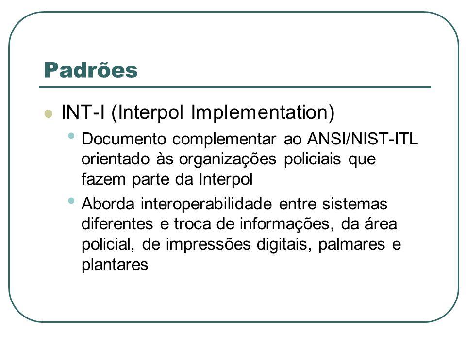 Padrões INT-I (Interpol Implementation) Documento complementar ao ANSI/NIST-ITL orientado às organizações policiais que fazem parte da Interpol Aborda