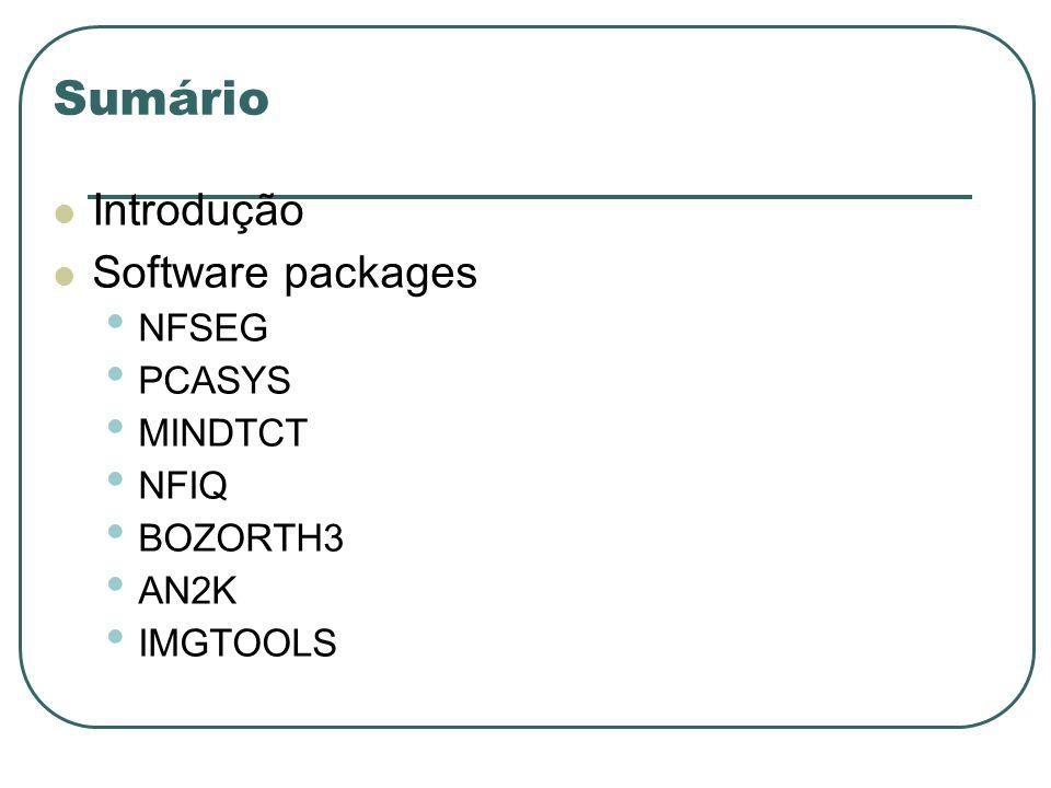 Sumário Introdução Software packages NFSEG PCASYS MINDTCT NFIQ BOZORTH3 AN2K IMGTOOLS