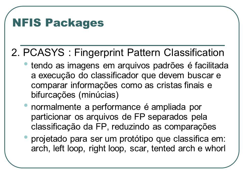 NFIS Packages 2. PCASYS : Fingerprint Pattern Classification tendo as imagens em arquivos padrões é facilitada a execução do classificador que devem b