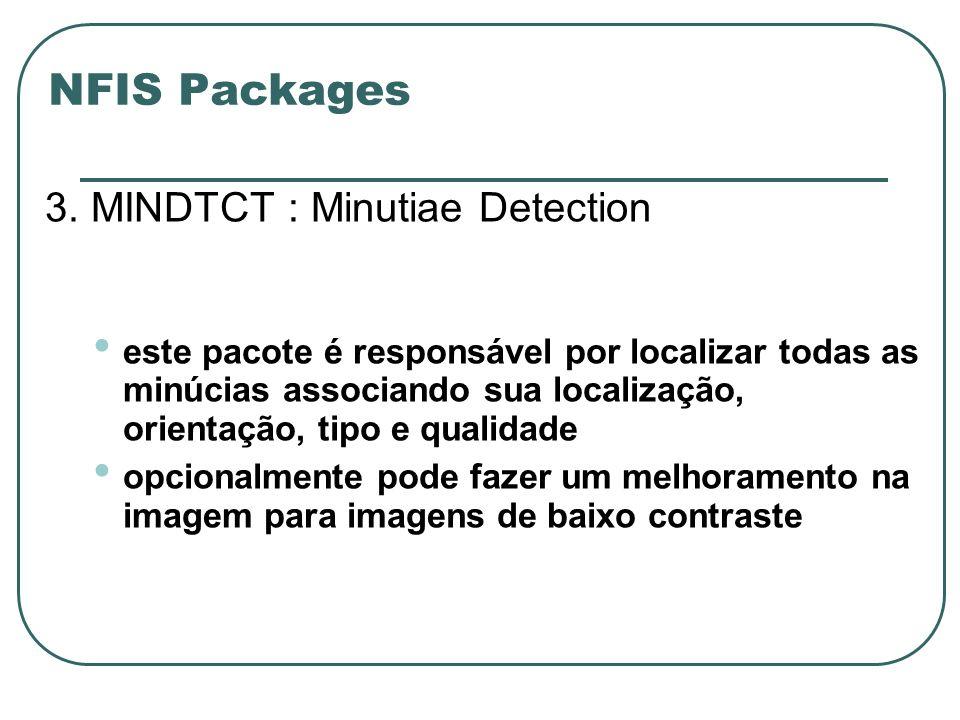 NFIS Packages 3. MINDTCT : Minutiae Detection este pacote é responsável por localizar todas as minúcias associando sua localização, orientação, tipo e