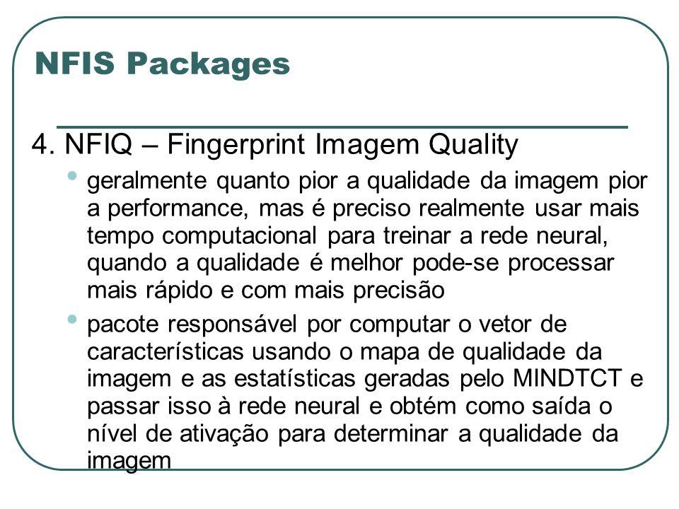 NFIS Packages 4. NFIQ – Fingerprint Imagem Quality geralmente quanto pior a qualidade da imagem pior a performance, mas é preciso realmente usar mais