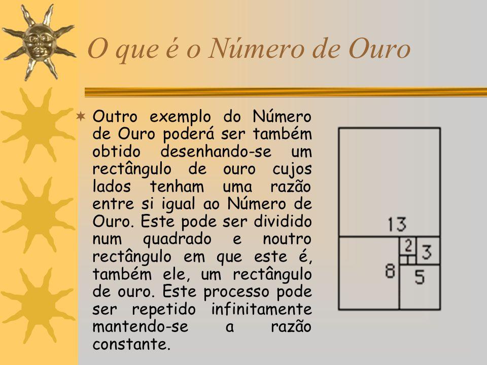 O que é o Número de Ouro Outro exemplo do Número de Ouro poderá ser também obtido desenhando-se um rectângulo de ouro cujos lados tenham uma razão ent