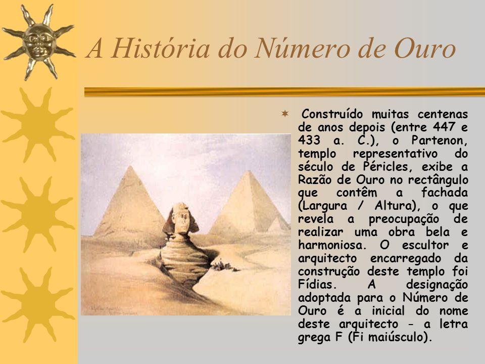 A História do Número de Ouro Construído muitas centenas de anos depois (entre 447 e 433 a. C.), o Partenon, templo representativo do século de Péricle
