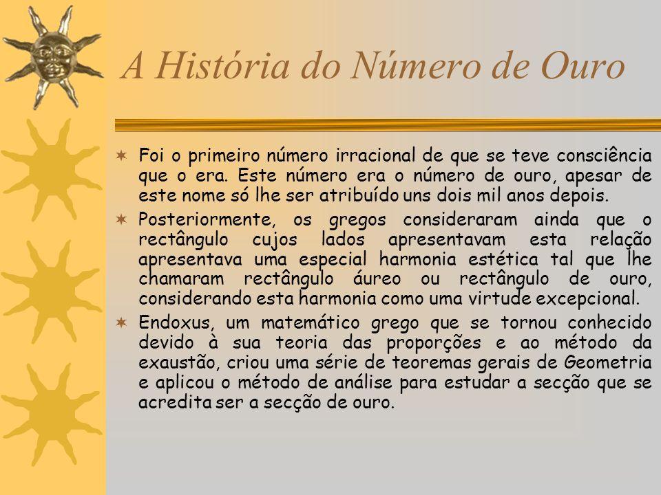 A História do Número de Ouro Foi o primeiro número irracional de que se teve consciência que o era. Este número era o número de ouro, apesar de este n